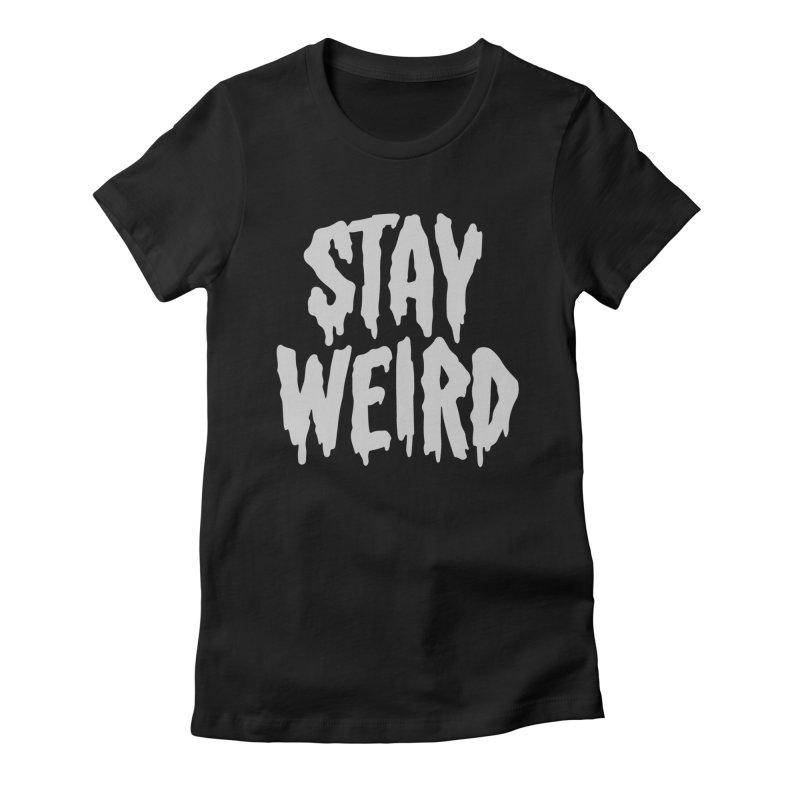 Stay Weird Women's Fitted T-Shirt by Deniart's Artist Shop