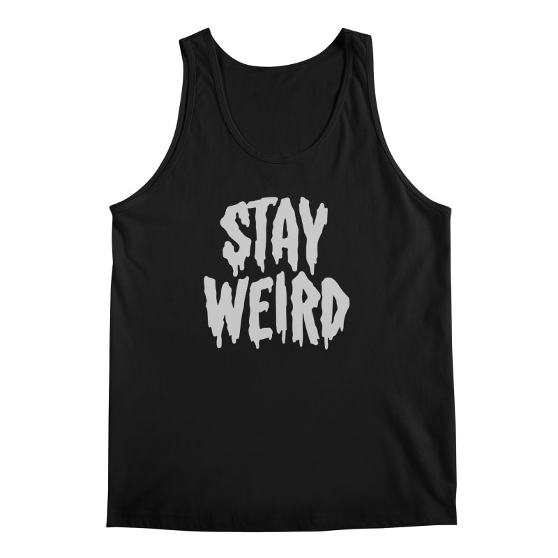 Stay Weird Men's Tank by Deniart's Artist Shop