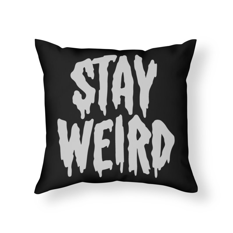 Stay Weird Home Throw Pillow by Deniart's Artist Shop