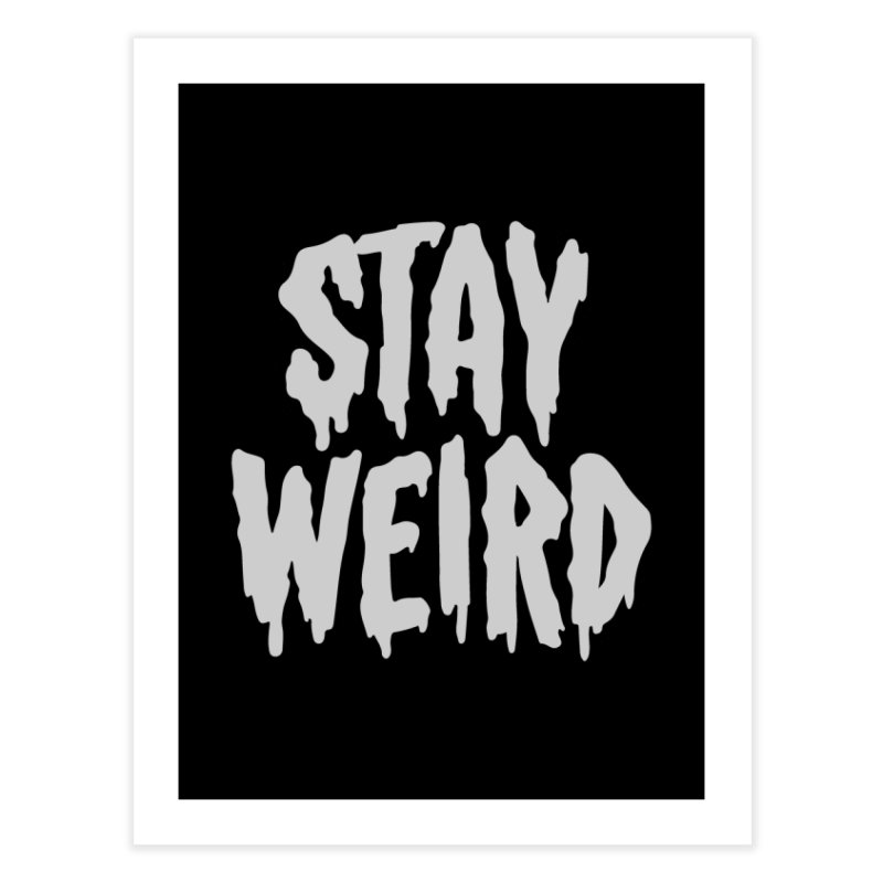 Stay Weird Home Fine Art Print by Deniart's Artist Shop