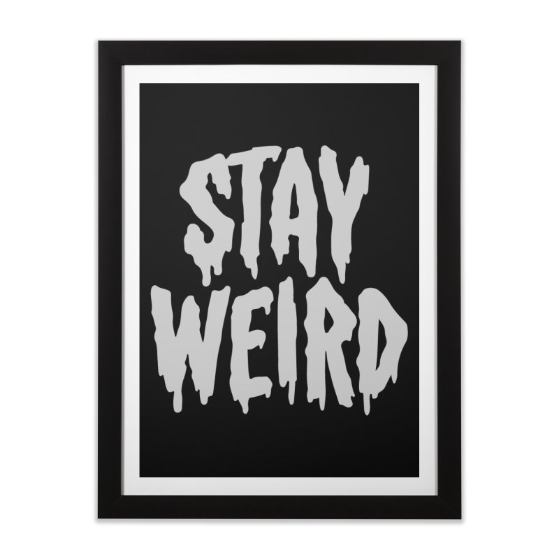 Stay Weird Home Framed Fine Art Print by Deniart's Artist Shop