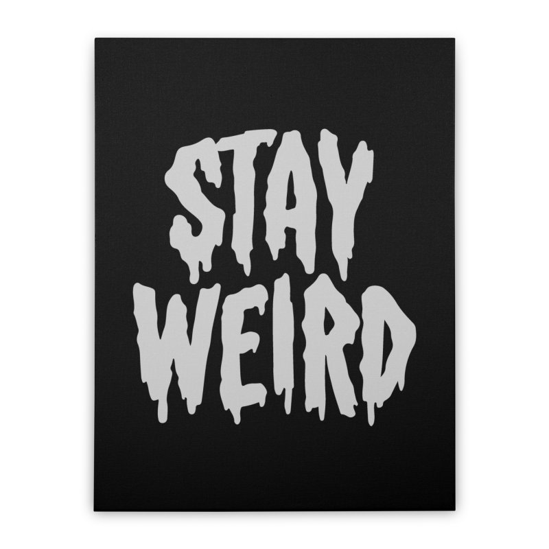 Stay Weird Home Stretched Canvas by Deniart's Artist Shop