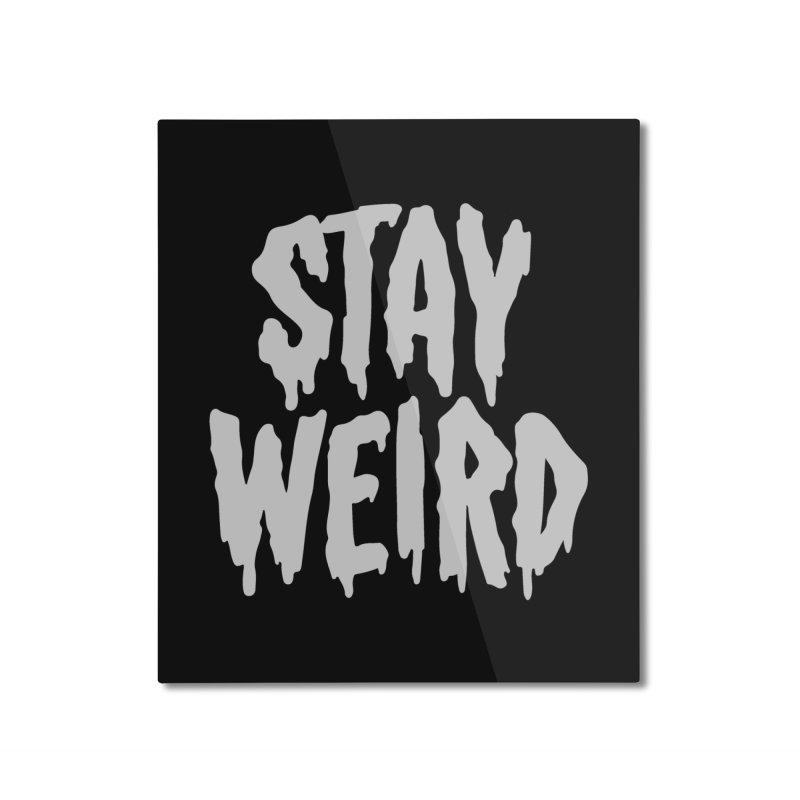 Stay Weird Home Mounted Aluminum Print by Deniart's Artist Shop