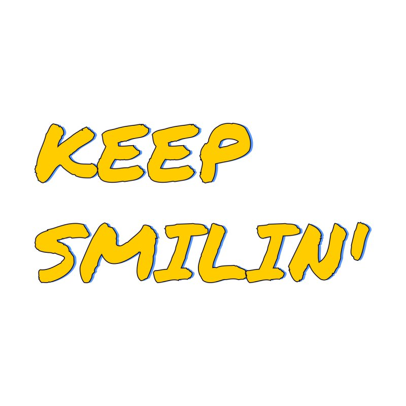 Keep Smilin' Men's T-Shirt by denisegraphiste's Artist Shop