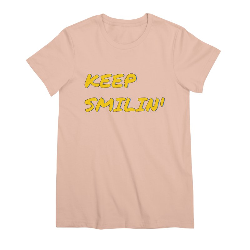 Keep Smilin' Women's Premium T-Shirt by denisegraphiste's Artist Shop