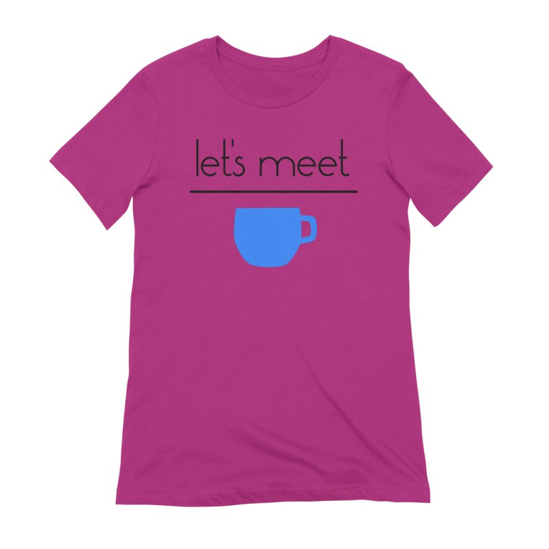 Let's Meet Over Coffee Women's Extra Soft T-Shirt by denisegraphiste's Artist Shop