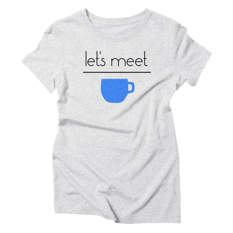 Let's Meet Over Coffee Women's Triblend T-Shirt by denisegraphiste's Artist Shop