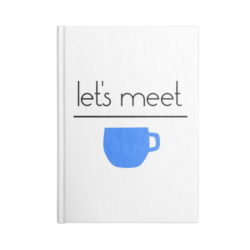 Let's Meet Over Coffee Accessories Blank Journal Notebook by denisegraphiste's Artist Shop