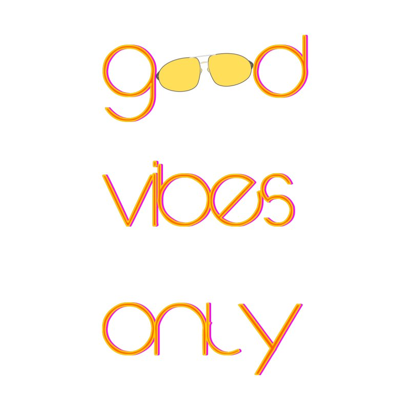 Good Vibes Only by denisegraphiste's Artist Shop