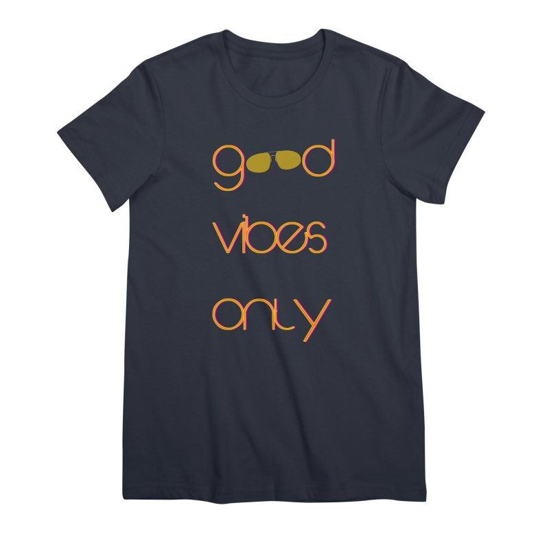 Good Vibes Only Women's Premium T-Shirt by denisegraphiste's Artist Shop
