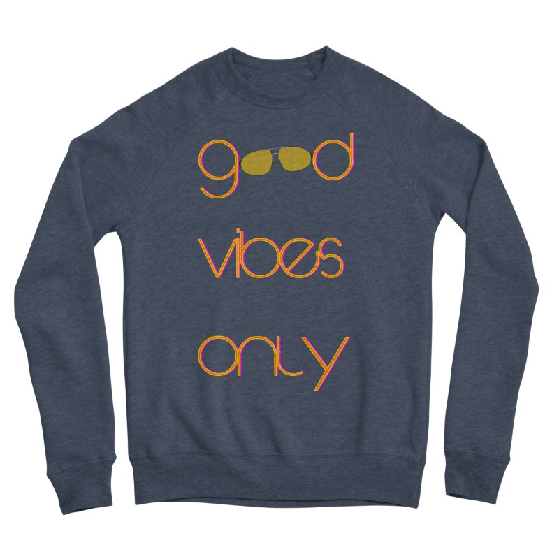 Good Vibes Only Men's Sponge Fleece Sweatshirt by denisegraphiste's Artist Shop