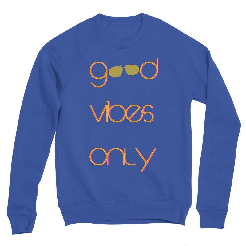 Good Vibes Only Men's Sponge Fleece Sweatshirt by denisegraphiste's Artist Shop