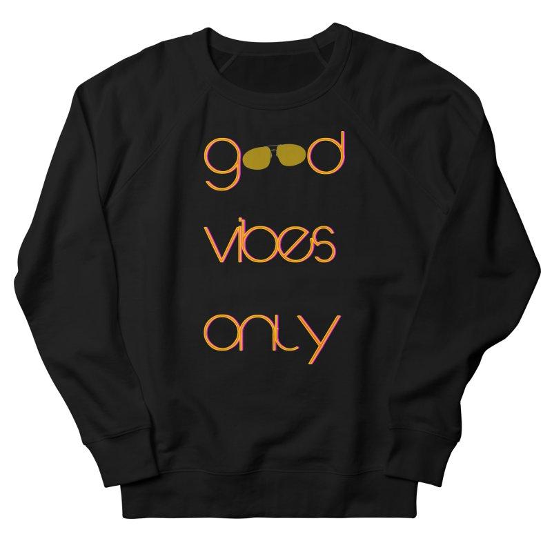 Good Vibes Only Women's Sponge Fleece Sweatshirt by denisegraphiste's Artist Shop