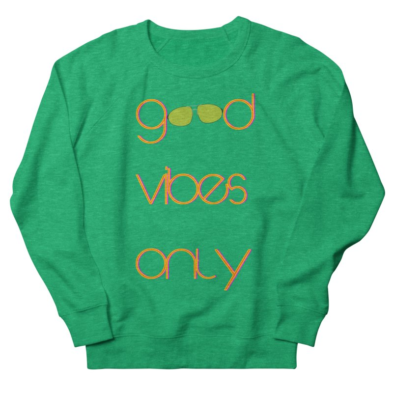 Good Vibes Only Women's French Terry Sweatshirt by denisegraphiste's Artist Shop