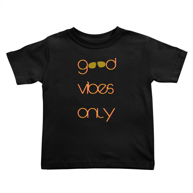 Good Vibes Only Kids Toddler T-Shirt by denisegraphiste's Artist Shop