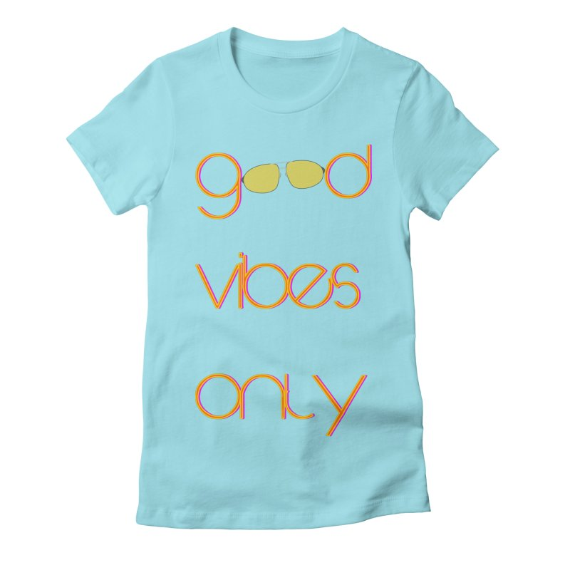 Good Vibes Only Women's Fitted T-Shirt by denisegraphiste's Artist Shop