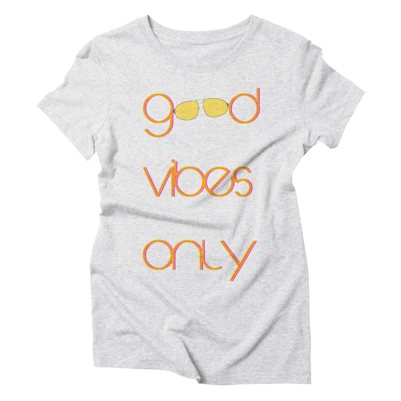 Good Vibes Only Women's Triblend T-Shirt by denisegraphiste's Artist Shop