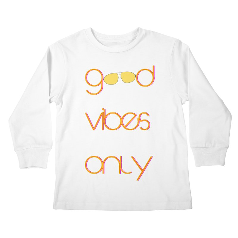 Good Vibes Only Kids Longsleeve T-Shirt by denisegraphiste's Artist Shop