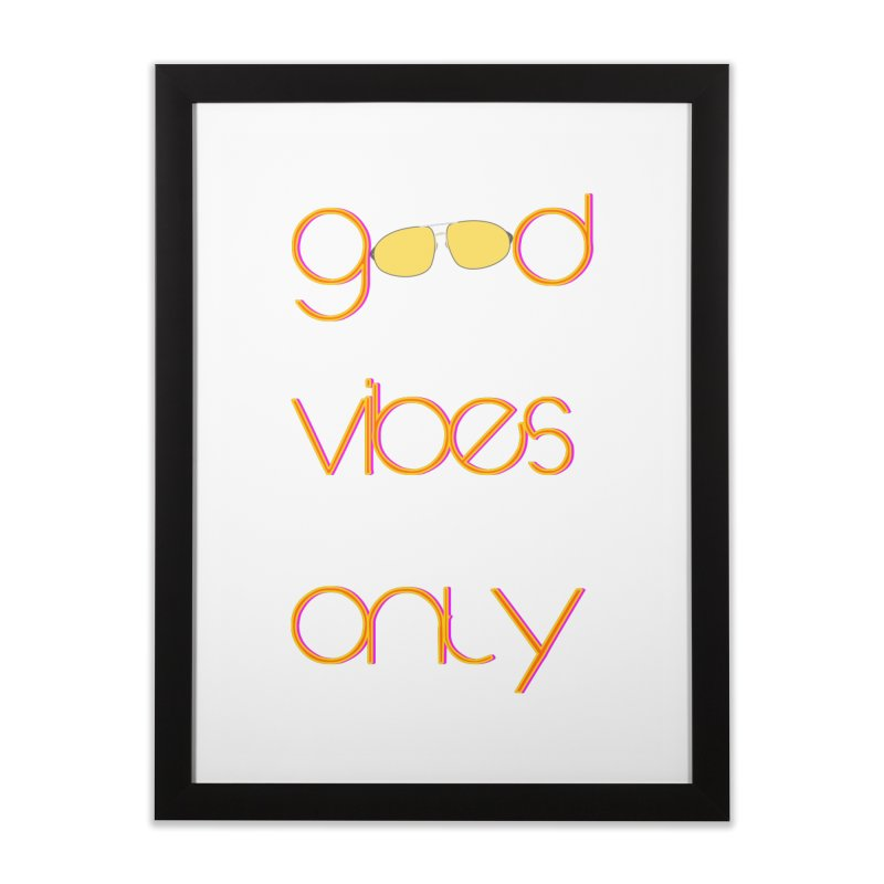 Good Vibes Only Home Framed Fine Art Print by denisegraphiste's Artist Shop
