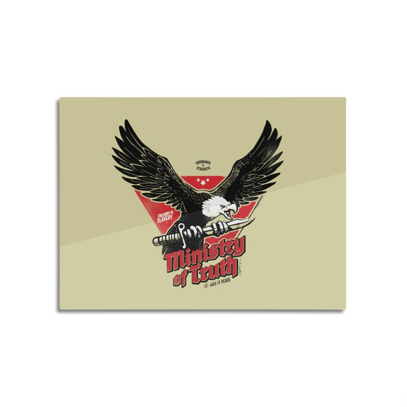 Ministry of Truth Home Mounted Aluminum Print by Propaganda Department