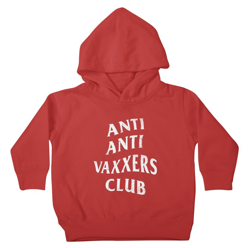 Anti Anti Vaxxers Club Kids Toddler Pullover Hoody by Propaganda Department