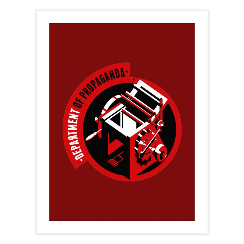 Department of Propaganda Printing Press Home Fine Art Print by Propaganda Department