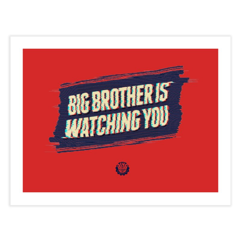 Big Brother is Watching You Home Fine Art Print by Propaganda Department