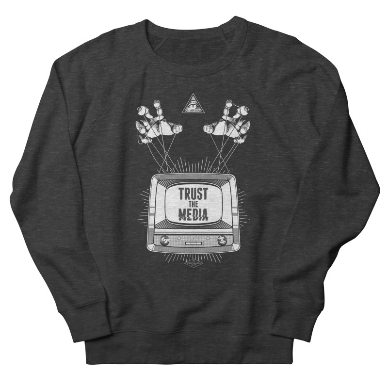 Trust The Media Men's French Terry Sweatshirt by Propaganda Department