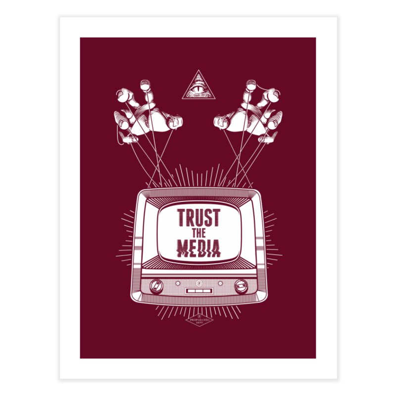 Trust The Media Home Fine Art Print by Propaganda Department