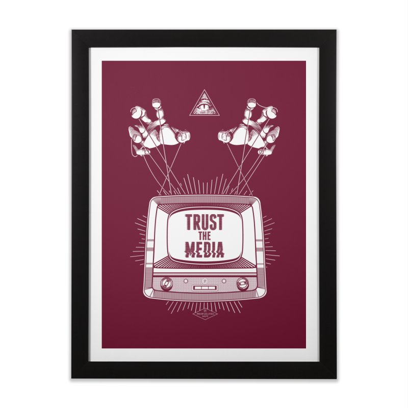 Trust The Media Home Framed Fine Art Print by Propaganda Department