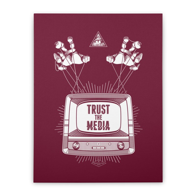 Trust The Media Home Stretched Canvas by Propaganda Department