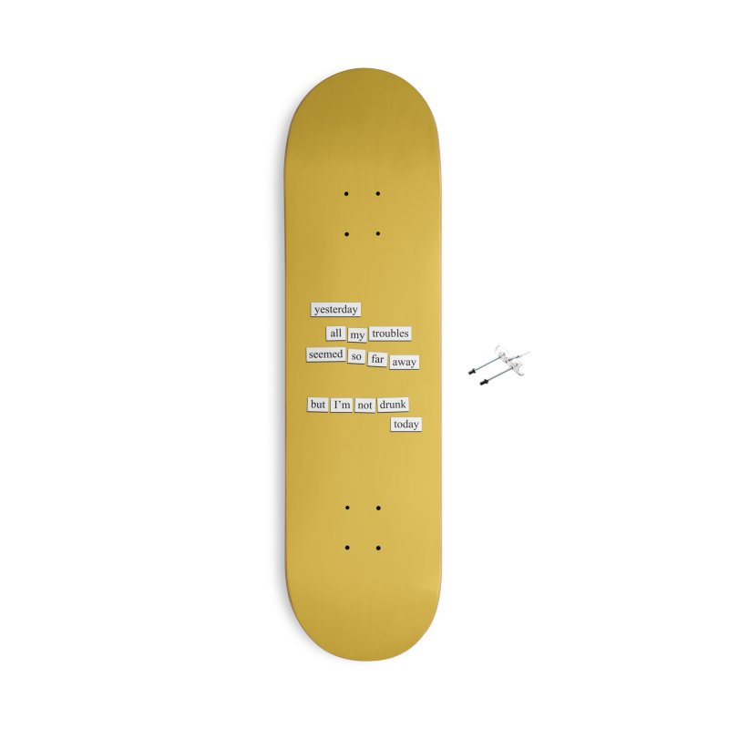 Yesterday Accessories Skateboard by depressing fridge poems's Artist Shop