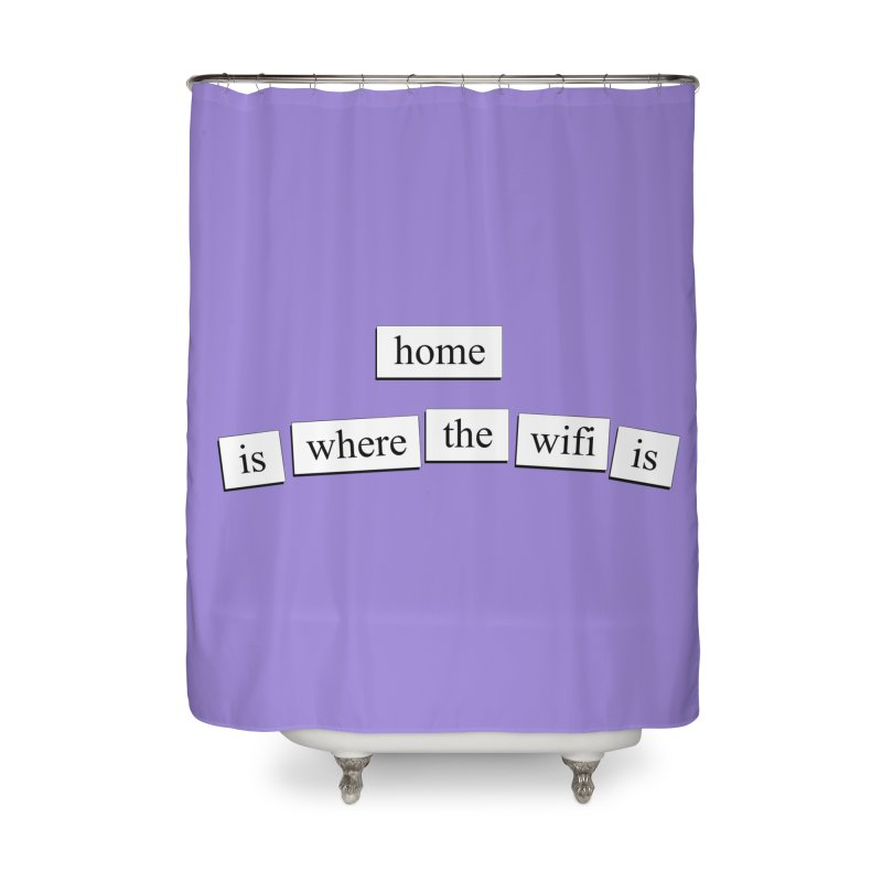 Home Is Where The Wifi Is Home Shower Curtain by depressing fridge poems's Artist Shop