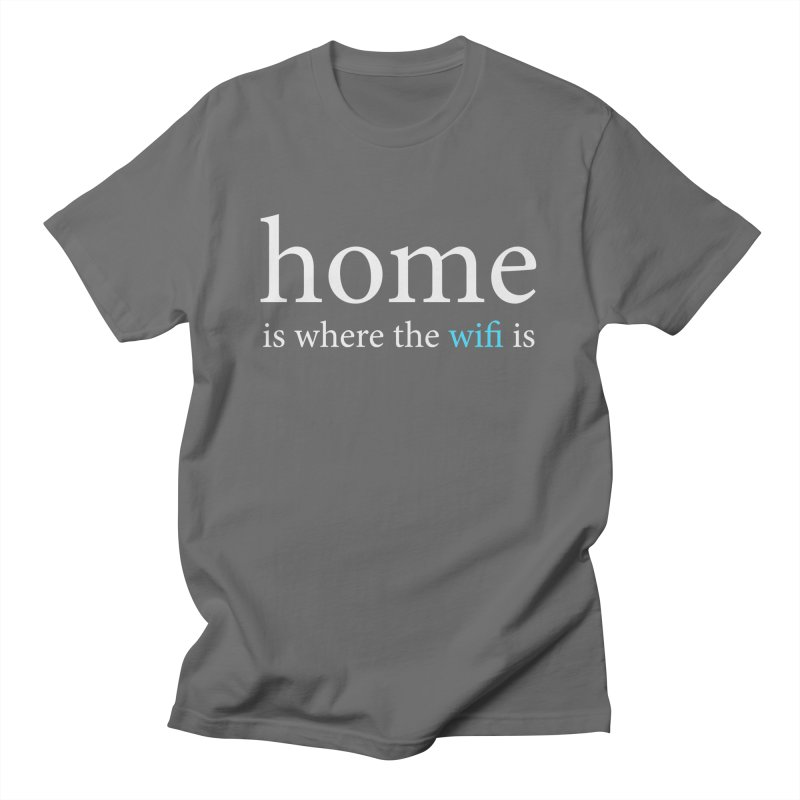 Home Is Where The Wifi Is (Text) Men's T-Shirt by depressing fridge poems's Artist Shop