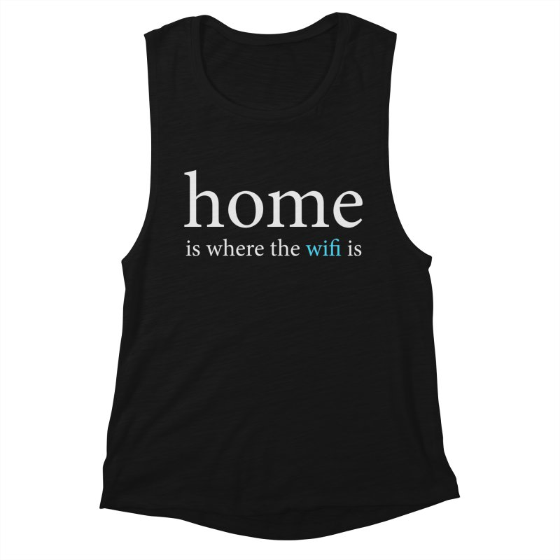 Home Is Where The Wifi Is (Text) Women's Tank by depressing fridge poems's Artist Shop