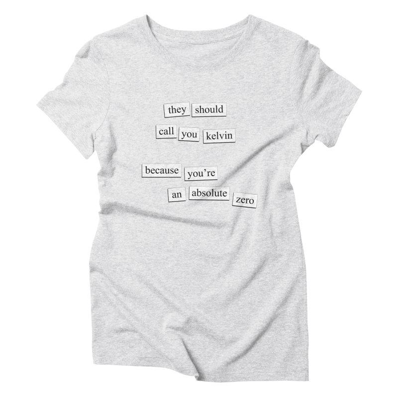 Absolute Zero Women's T-Shirt by depressing fridge poems's Artist Shop