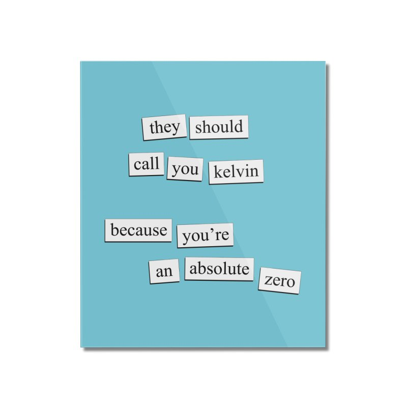Absolute Zero Home Mounted Acrylic Print by depressing fridge poems's Artist Shop