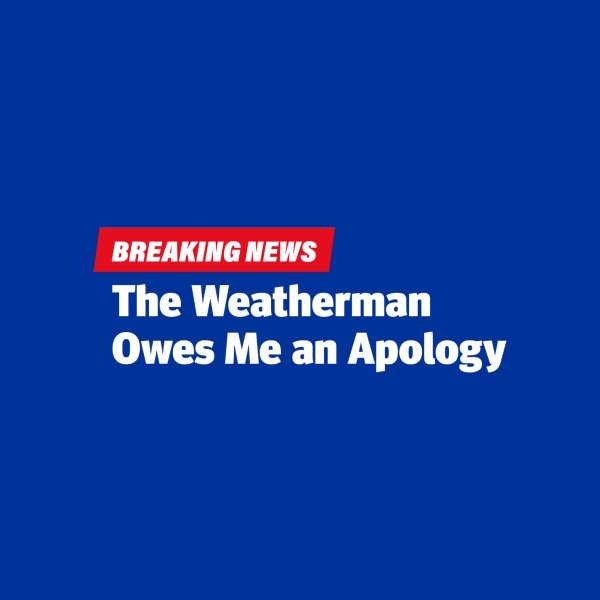image for The weatherman owes me