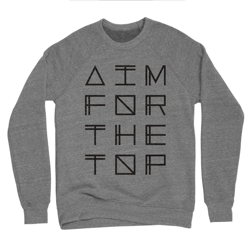 AIM FOR THE TOP Men's Sponge Fleece Sweatshirt by Dave Watkins