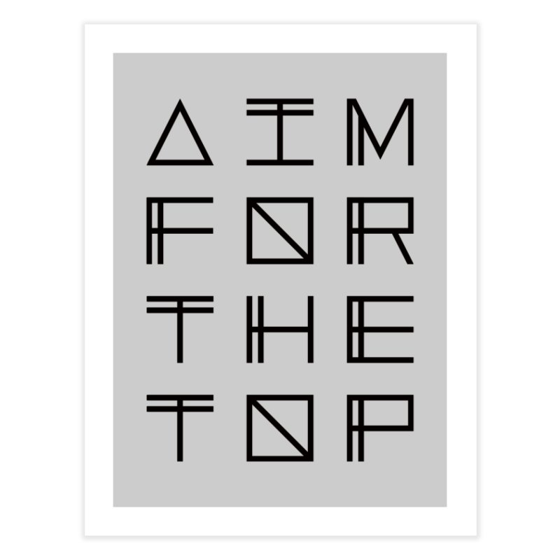 AIM FOR THE TOP Home Fine Art Print by Dave Watkins