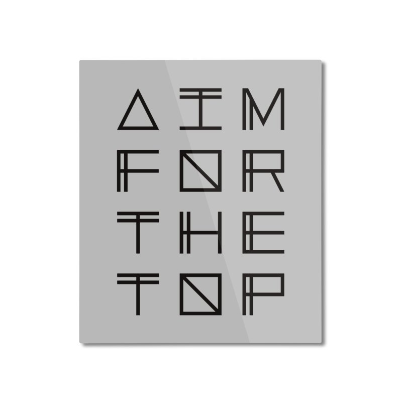AIM FOR THE TOP Home Mounted Aluminum Print by Dave Watkins