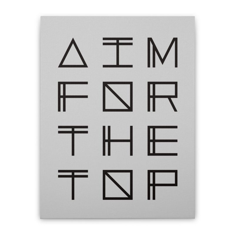 AIM FOR THE TOP Home Stretched Canvas by Dave Watkins