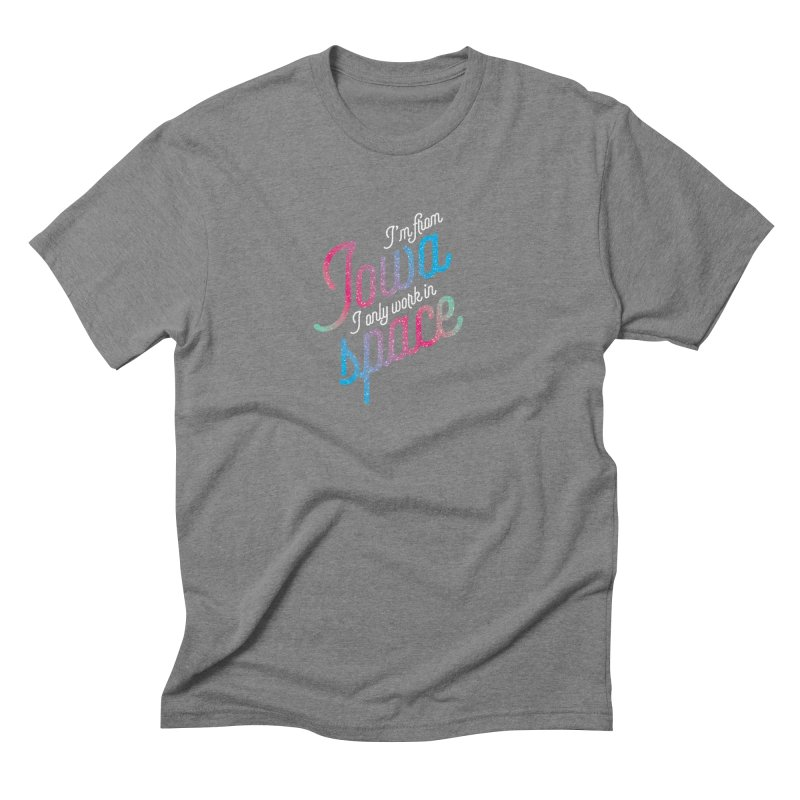 I'm from Iowa, I only work in Space Men's Triblend T-Shirt by Softwear