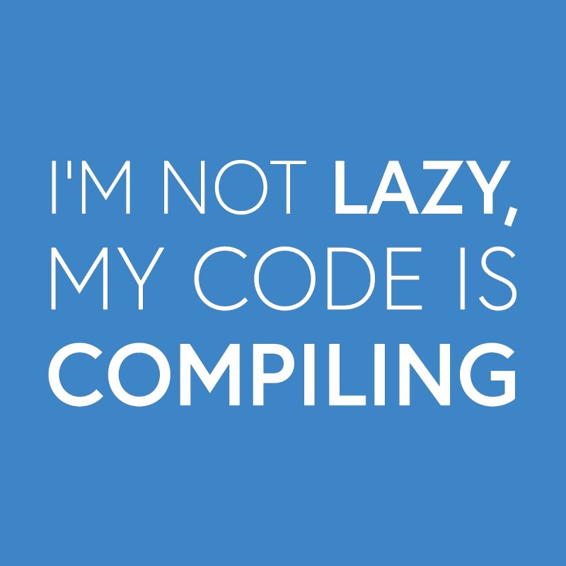 I'm Not Lazy, My Code is Compiling by Softwear