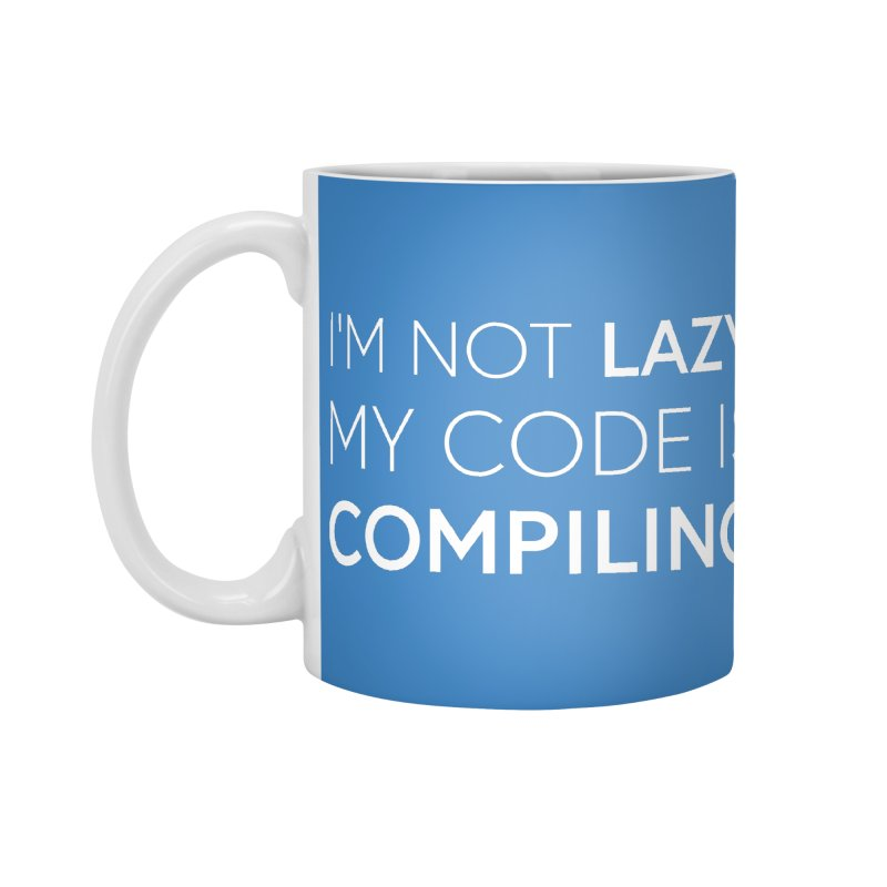 I'm Not Lazy, My Code is Compiling Accessories Mug by Softwear