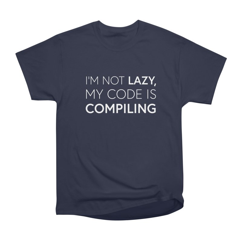 I'm Not Lazy, My Code is Compiling Women's Classic Unisex T-Shirt by Softwear
