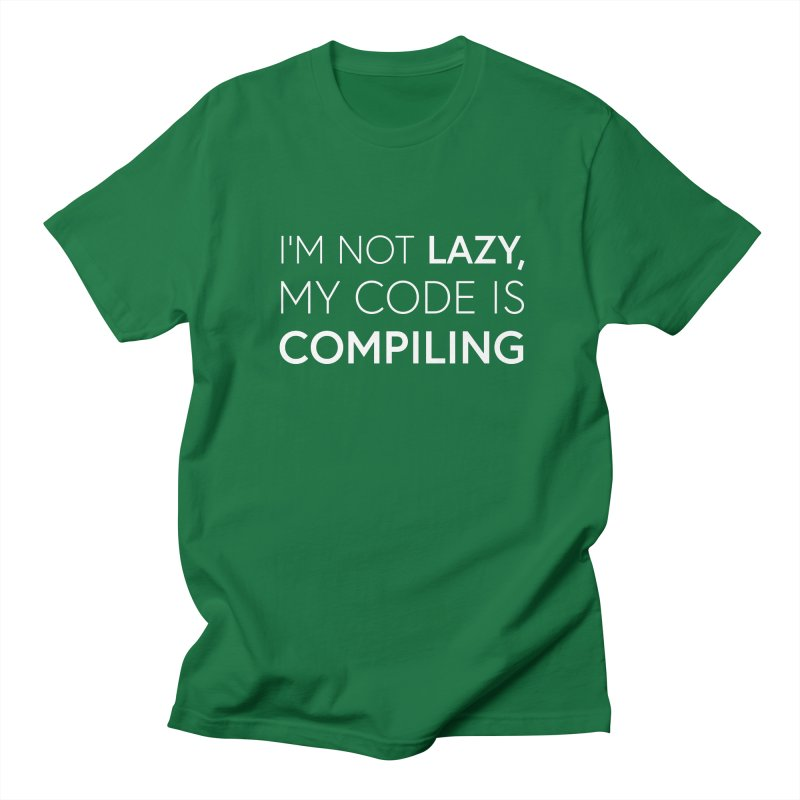 I'm Not Lazy, My Code is Compiling Women's Regular Unisex T-Shirt by Softwear