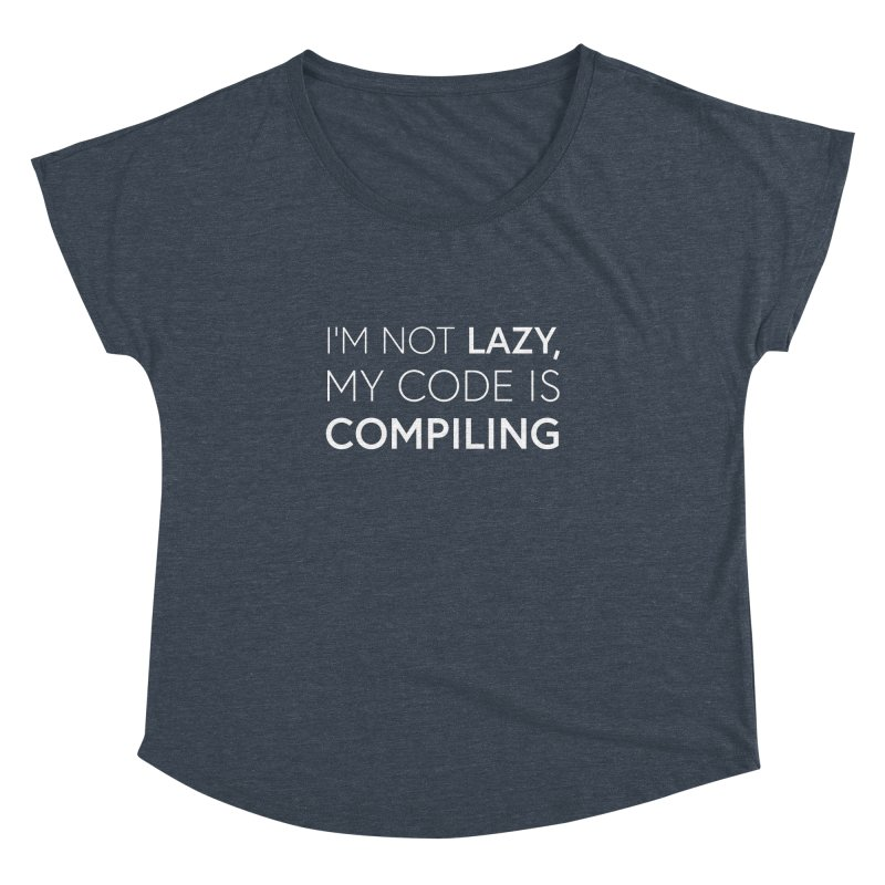 I'm Not Lazy, My Code is Compiling Women's Dolman Scoop Neck by Softwear