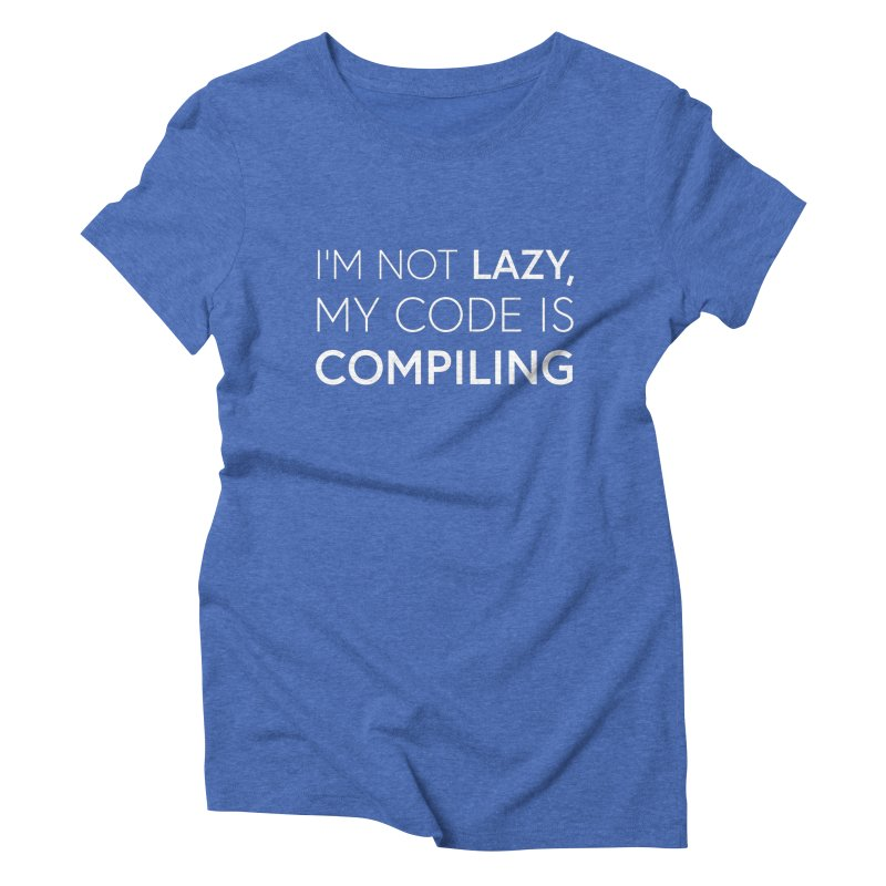 I'm Not Lazy, My Code is Compiling Women's Triblend T-Shirt by Softwear