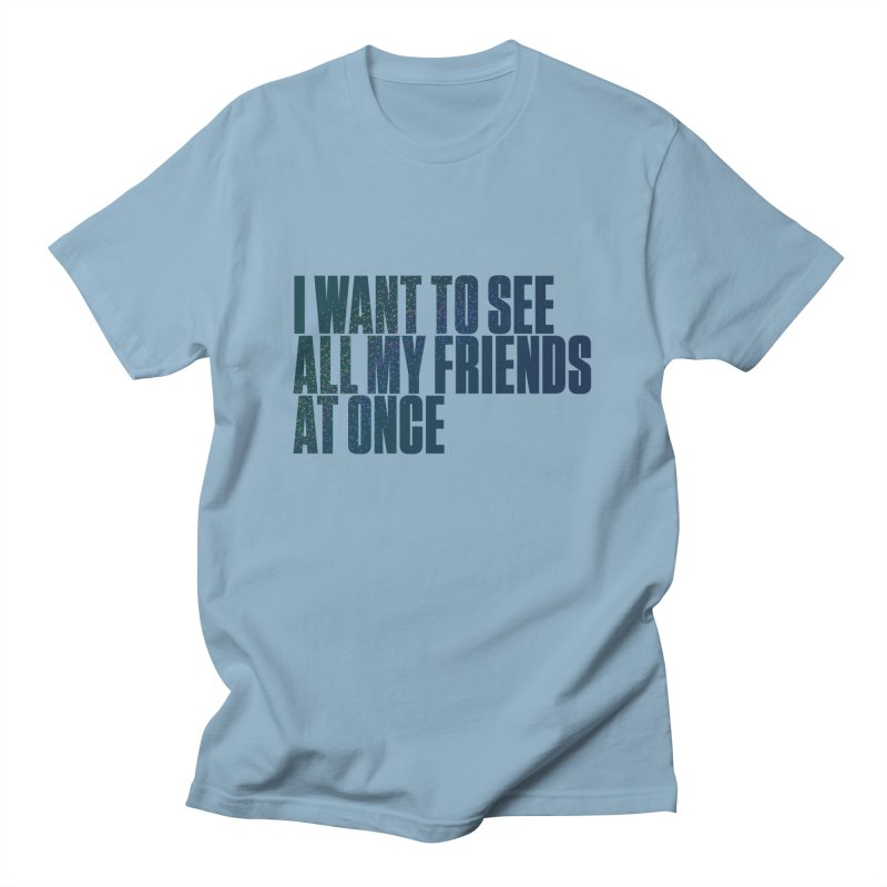 All My Friends At Once Men's T-Shirt by Softwear